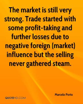 Marcelo Porto  - The market is still very strong. Trade started with some profit-taking and further losses due to negative foreign (market) influence but the selling never gathered steam.