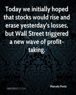 Marcelo Porto  - Today we initially hoped that stocks would rise and erase yesterday's losses, but Wall Street triggered a new wave of profit-taking.