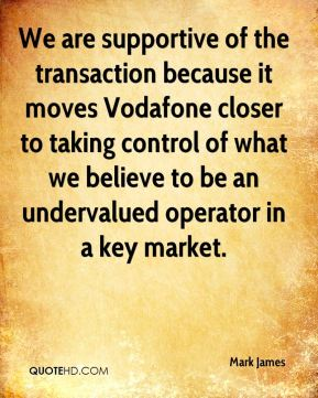 Mark James  - We are supportive of the transaction because it moves Vodafone closer to taking control of what we believe to be an undervalued operator in a key market.