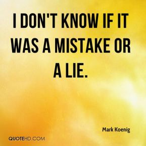 Mark Koenig  - I don't know if it was a mistake or a lie.