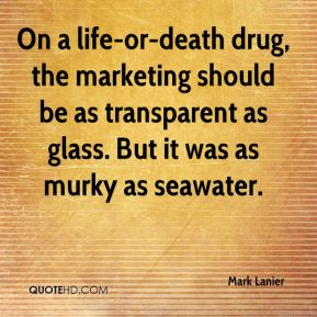 Mark Lanier  - On a life-or-death drug, the marketing should be as transparent as glass. But it was as murky as seawater.
