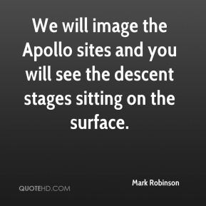 We will image the Apollo sites and you will see the descent stages sitting on the surface.