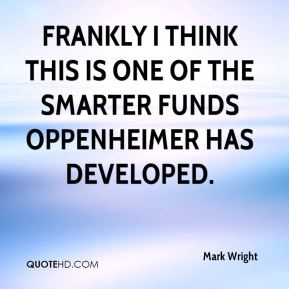 Mark Wright  - Frankly I think this is one of the smarter funds Oppenheimer has developed.