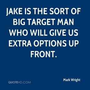 Mark Wright  - Jake is the sort of big target man who will give us extra options up front.
