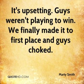 Marty Smith  - It's upsetting. Guys weren't playing to win. We finally made it to first place and guys choked.