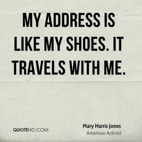 My address is like my shoes. It travels with me.