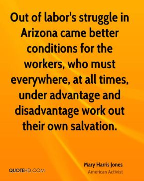 Out of labor's struggle in Arizona came better conditions for the workers, who must everywhere, at all times, under advantage and disadvantage work out their own salvation.