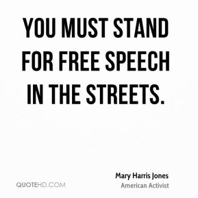 You must stand for free speech in the streets.