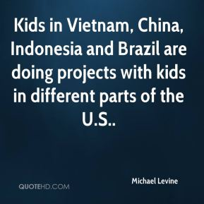 Michael Levine  - Kids in Vietnam, China, Indonesia and Brazil are doing projects with kids in different parts of the U.S..