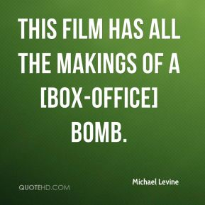 Michael Levine  - This film has all the makings of a [box-office] bomb.