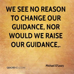 Michael O'Leary  - We see no reason to change our guidance, nor would we raise our guidance.