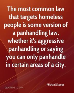 The most common law that targets homeless people is some version of a panhandling law, whether it's aggressive panhandling or saying you can only panhandle in certain areas of a city.