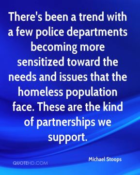 Michael Stoops  - There's been a trend with a few police departments becoming more sensitized toward the needs and issues that the homeless population face. These are the kind of partnerships we support.