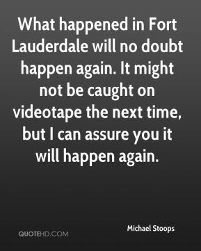 What happened in Fort Lauderdale will no doubt happen again. It might not be caught on videotape the next time, but I can assure you it will happen again.