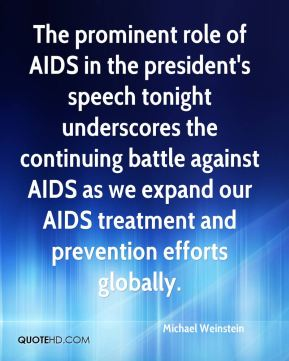 The prominent role of AIDS in the president's speech tonight underscores the continuing battle against AIDS as we expand our AIDS treatment and prevention efforts globally.