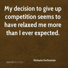 My decision to give up competition seems to have relaxed me more than I ever expected.