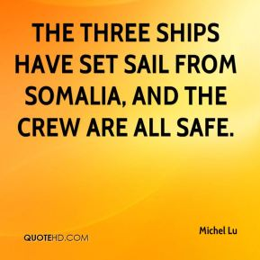 Michel Lu  - The three ships have set sail from Somalia, and the crew are all safe.