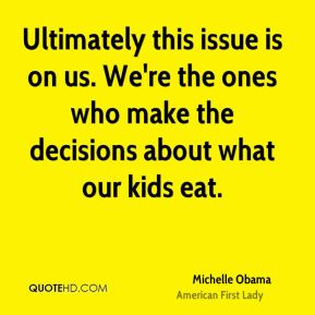 Ultimately this issue is on us. We're the ones who make the decisions about what our kids eat.