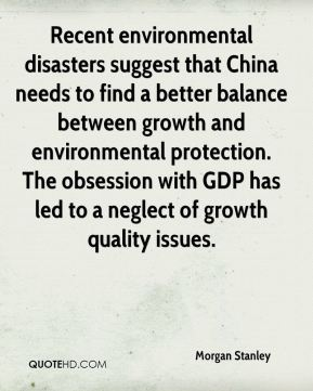 Morgan Stanley  - Recent environmental disasters suggest that China needs to find a better balance between growth and environmental protection. The obsession with GDP has led to a neglect of growth quality issues.