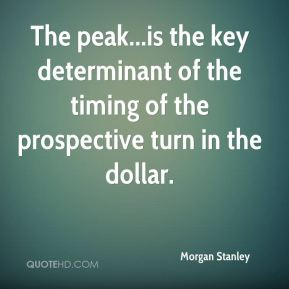 Morgan Stanley  - The peak...is the key determinant of the timing of the prospective turn in the dollar.