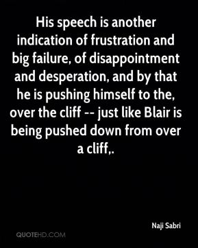 Naji Sabri  - His speech is another indication of frustration and big failure, of disappointment and desperation, and by that he is pushing himself to the, over the cliff -- just like Blair is being pushed down from over a cliff.