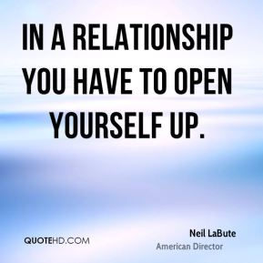 In a relationship you have to open yourself up.