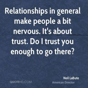 Relationships in general make people a bit nervous. It's about trust. Do I trust you enough to go there?