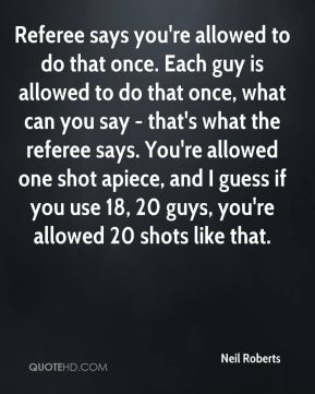 Referee says you're allowed to do that once. Each guy is allowed to do that once, what can you say - that's what the referee says. You're allowed one shot apiece, and I guess if you use 18, 20 guys, you're allowed 20 shots like that.