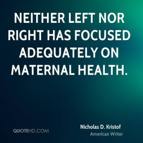Nicholas D. Kristof - Neither left nor right has focused adequately on maternal health.