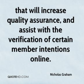 Nicholas Graham  - that will increase quality assurance, and assist with the verification of certain member intentions online.