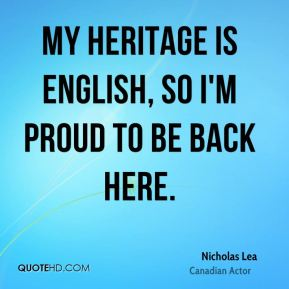 My heritage is English, so I'm proud to be back here.