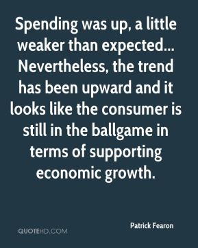 Patrick Fearon  - Spending was up, a little weaker than expected... Nevertheless, the trend has been upward and it looks like the consumer is still in the ballgame in terms of supporting economic growth.