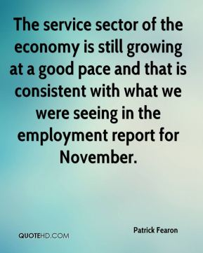 Patrick Fearon  - The service sector of the economy is still growing at a good pace and that is consistent with what we were seeing in the employment report for November.