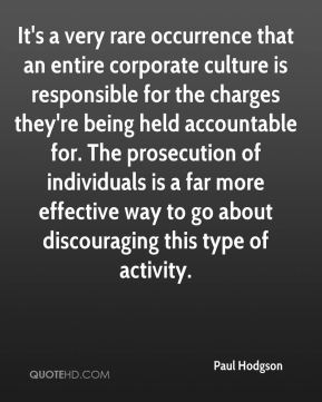 Paul Hodgson  - It's a very rare occurrence that an entire corporate culture is responsible for the charges they're being held accountable for. The prosecution of individuals is a far more effective way to go about discouraging this type of activity.