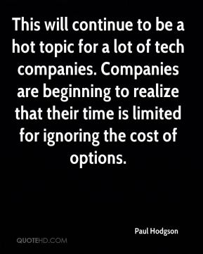 Paul Hodgson  - This will continue to be a hot topic for a lot of tech companies. Companies are beginning to realize that their time is limited for ignoring the cost of options.