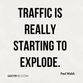 Traffic is really starting to explode.