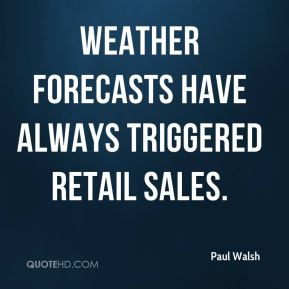 Weather forecasts have always triggered retail sales.