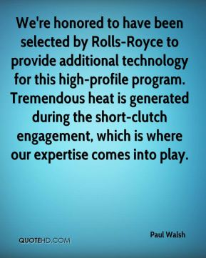 We're honored to have been selected by Rolls-Royce to provide additional technology for this high-profile program. Tremendous heat is generated during the short-clutch engagement, which is where our expertise comes into play.