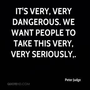 Peter Judge  - It's very, very dangerous. We want people to take this very, very seriously.