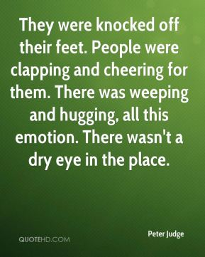 Peter Judge  - They were knocked off their feet. People were clapping and cheering for them. There was weeping and hugging, all this emotion. There wasn't a dry eye in the place.