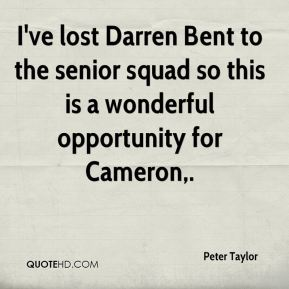 Peter Taylor  - I've lost Darren Bent to the senior squad so this is a wonderful opportunity for Cameron.