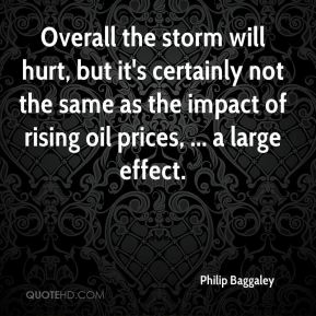 Overall the storm will hurt, but it's certainly not the same as the impact of rising oil prices, ... a large effect.