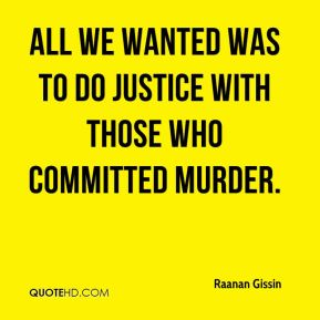 All we wanted was to do justice with those who committed murder.