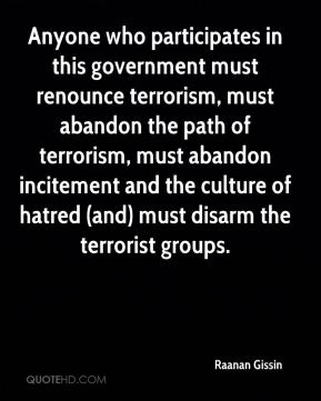 Raanan Gissin  - Anyone who participates in this government must renounce terrorism, must abandon the path of terrorism, must abandon incitement and the culture of hatred (and) must disarm the terrorist groups.