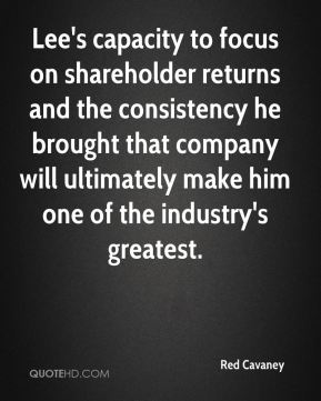 Red Cavaney  - Lee's capacity to focus on shareholder returns and the consistency he brought that company will ultimately make him one of the industry's greatest.