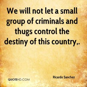 We will not let a small group of criminals and thugs control the destiny of this country.