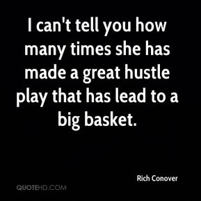 Rich Conover  - I can't tell you how many times she has made a great hustle play that has lead to a big basket.