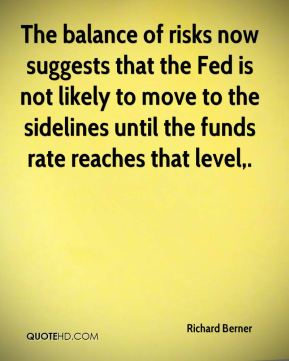 The balance of risks now suggests that the Fed is not likely to move to the sidelines until the funds rate reaches that level.