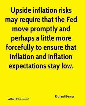 Richard Berner  - Upside inflation risks may require that the Fed move promptly and perhaps a little more forcefully to ensure that inflation and inflation expectations stay low.