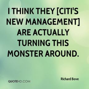 Richard Bove  - I think they [Citi's new management] are actually turning this monster around.